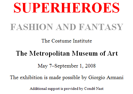 Superheroes Fashion and Fantasy at the Metropolitan Museum of Art - May 7-September 1, 2008